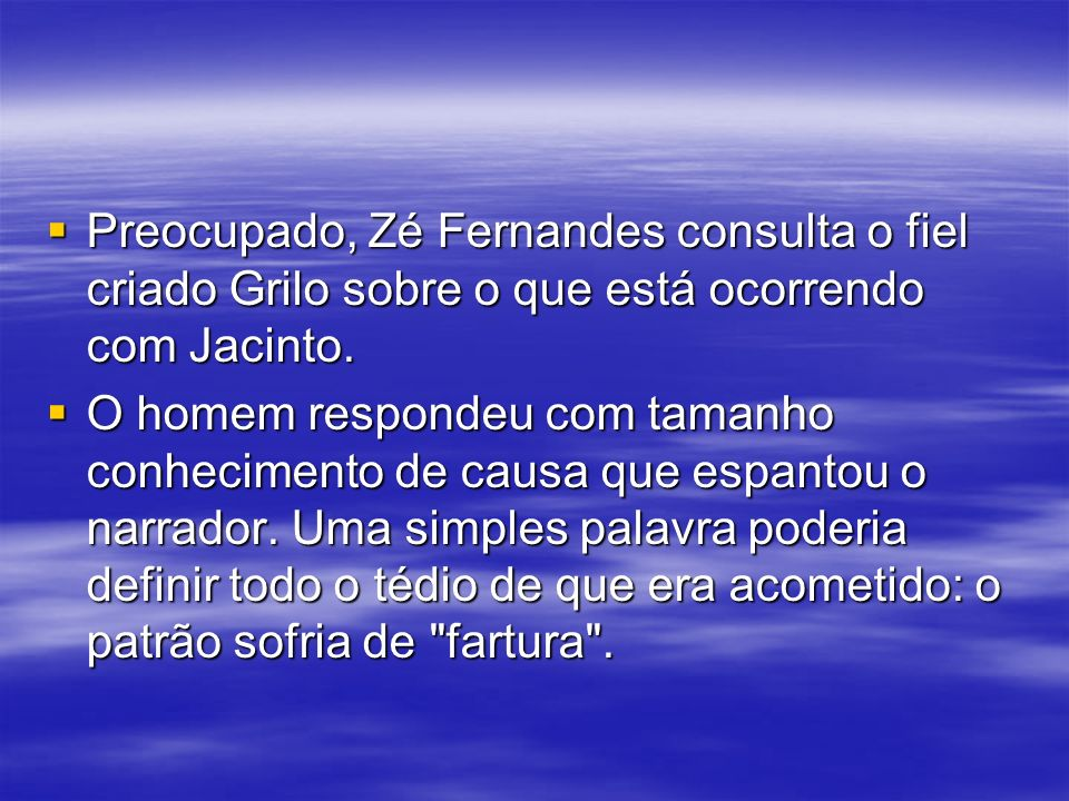 Preocupado, Zé Fernandes consulta o fiel criado Grilo sobre o que está ocorrendo com Jacinto.