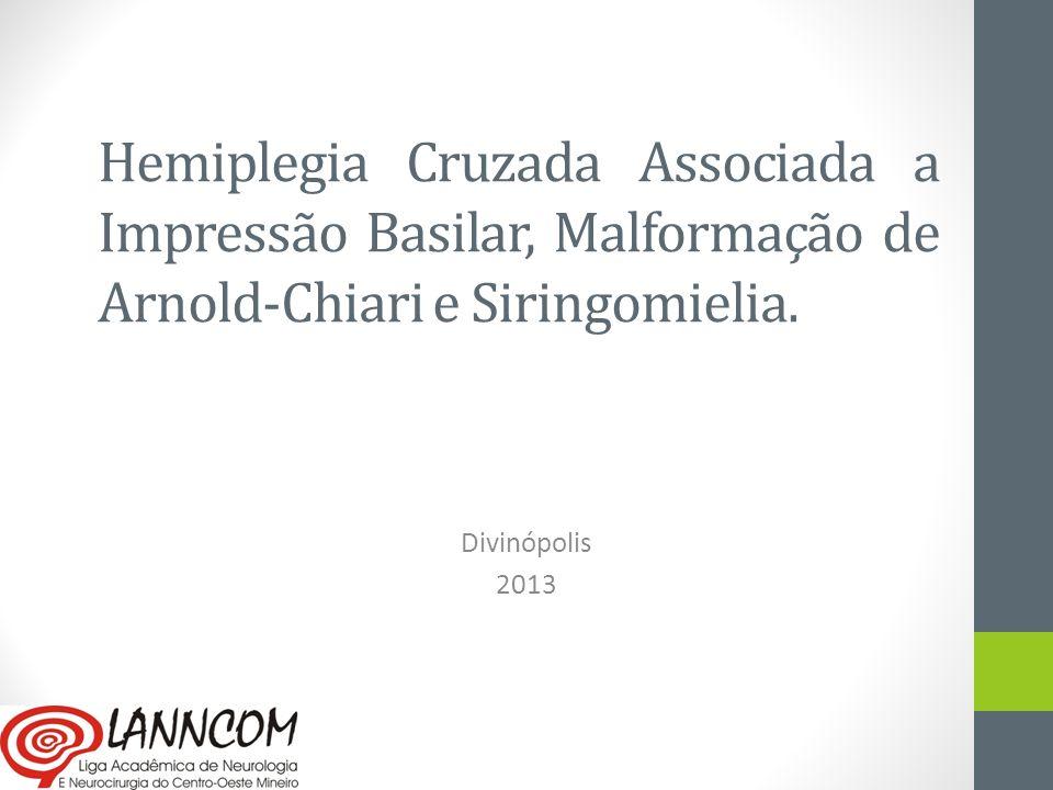 Hemiplegia Cruzada Associada a Impressão Basilar, Malformação de Arnold-Chiari e Siringomielia.