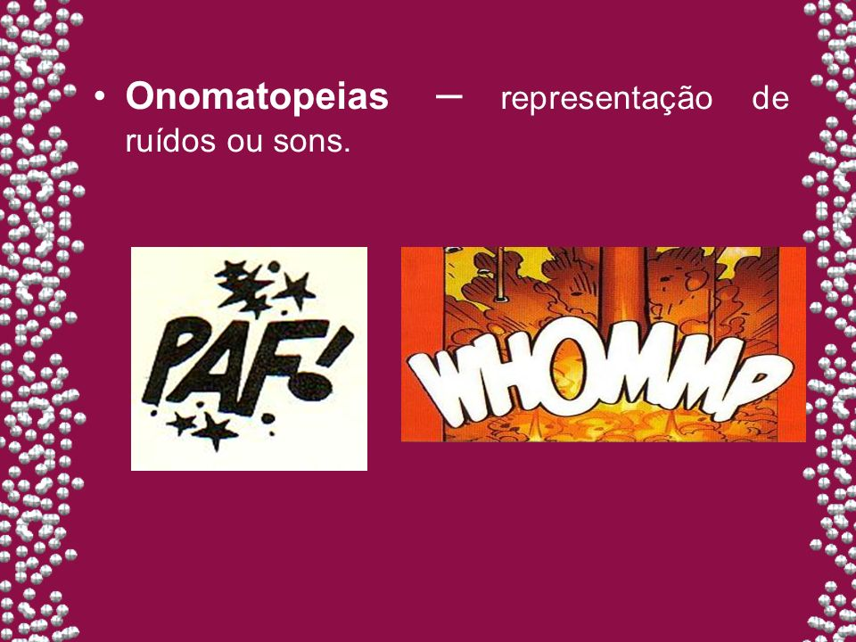 Onomatopeias – representação de ruídos ou sons.