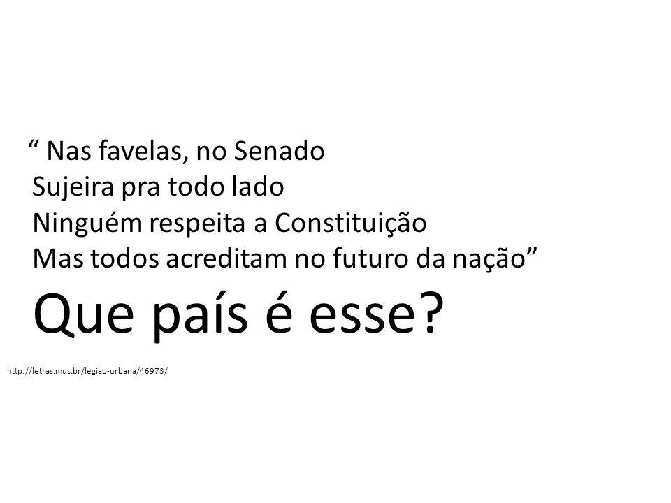 Nas favelas, no Senado Sujeira pra todo lado Ninguém respeita a Constituição Mas todos acreditam no futuro da nação Que país é esse