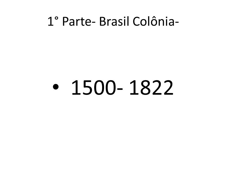 1° Parte- Brasil Colônia-