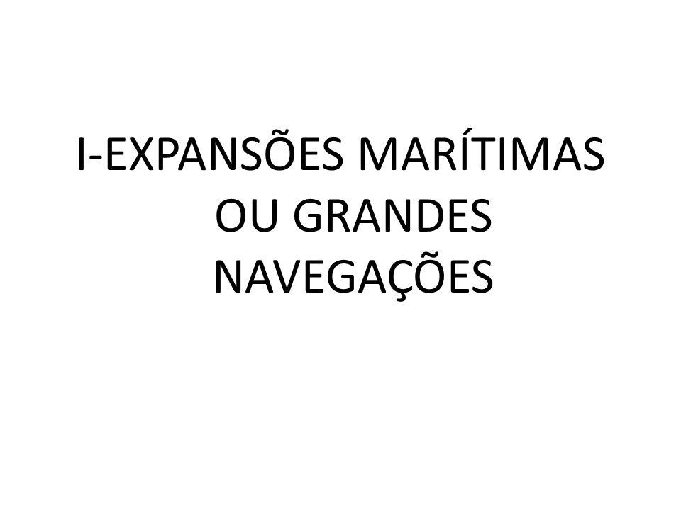 I-EXPANSÕES MARÍTIMAS OU GRANDES NAVEGAÇÕES