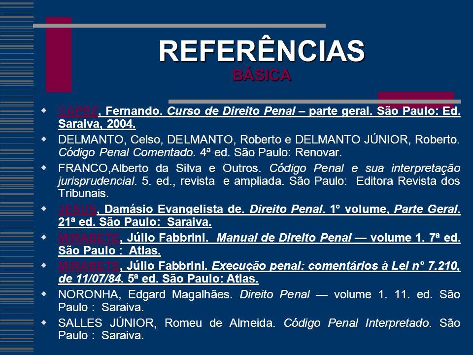 REFERÊNCIAS BÁSICA CAPEZ, Fernando. Curso de Direito Penal – parte geral. São Paulo: Ed. Saraiva, 2004.