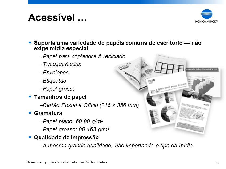 Acessível …Suporta uma variedade de papéis comuns de escritório — não exige mídia especial. Papel para copiadora & reciclado.