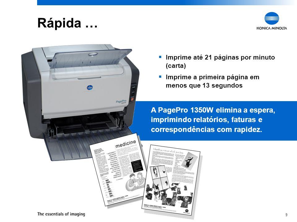 Rápida … Imprime até 21 páginas por minuto (carta) Imprime a primeira página em menos que 13 segundos.