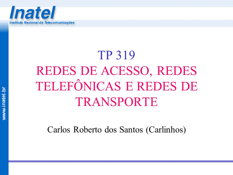 TP 319 REDES DE ACESSO, REDES TELEFÔNICAS E REDES DE TRANSPORTE