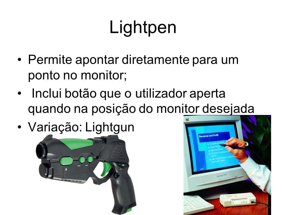 Lightpen Permite apontar diretamente para um ponto no monitor;