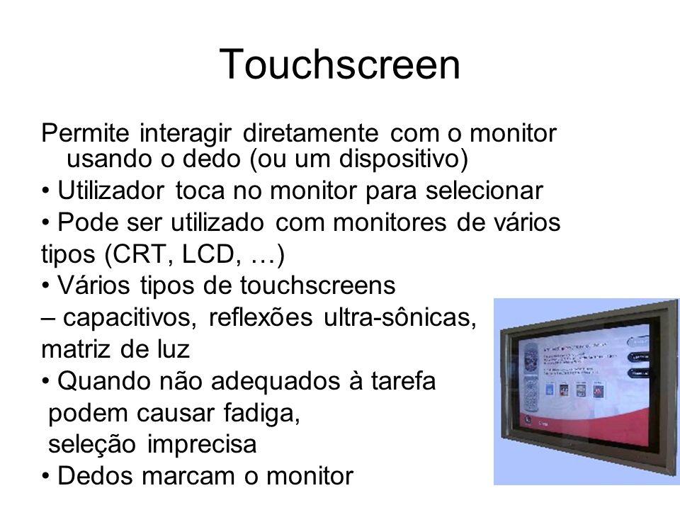 Touchscreen Permite interagir diretamente com o monitor usando o dedo (ou um dispositivo) • Utilizador toca no monitor para selecionar.