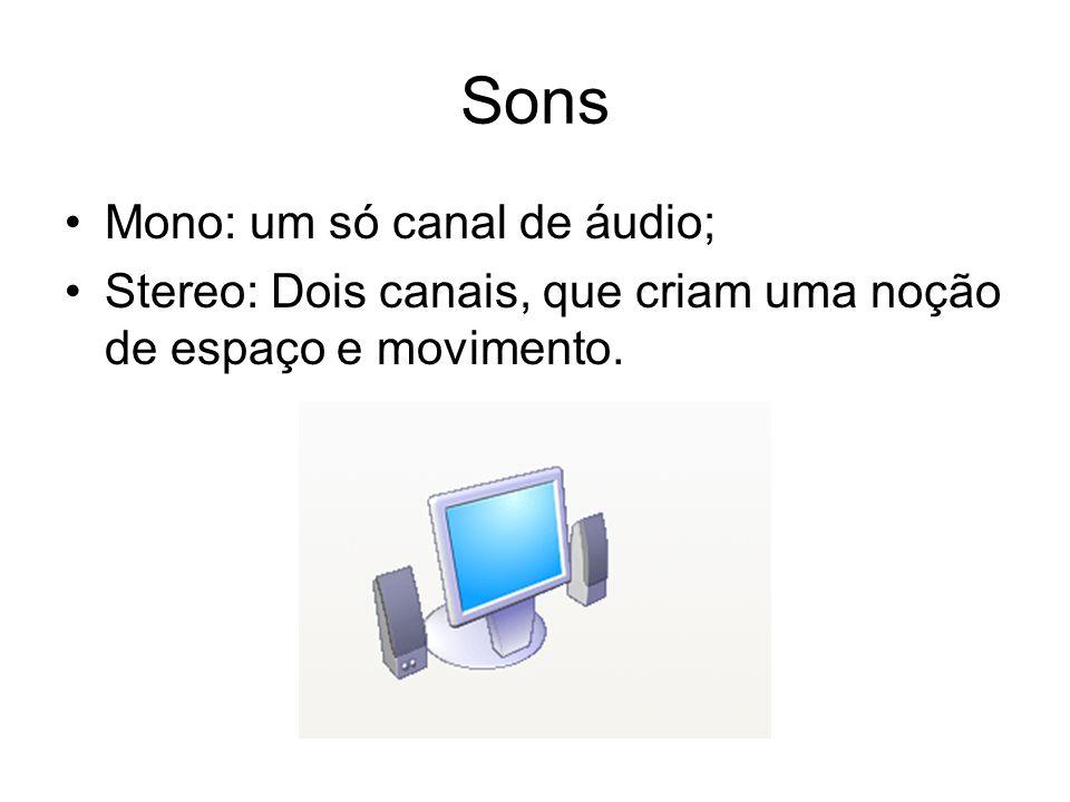 Sons Mono: um só canal de áudio;