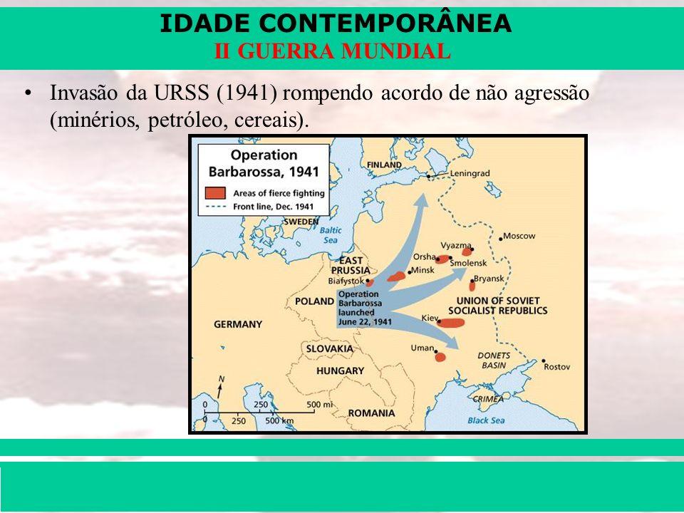 Invasão da URSS (1941) rompendo acordo de não agressão (minérios, petróleo, cereais).