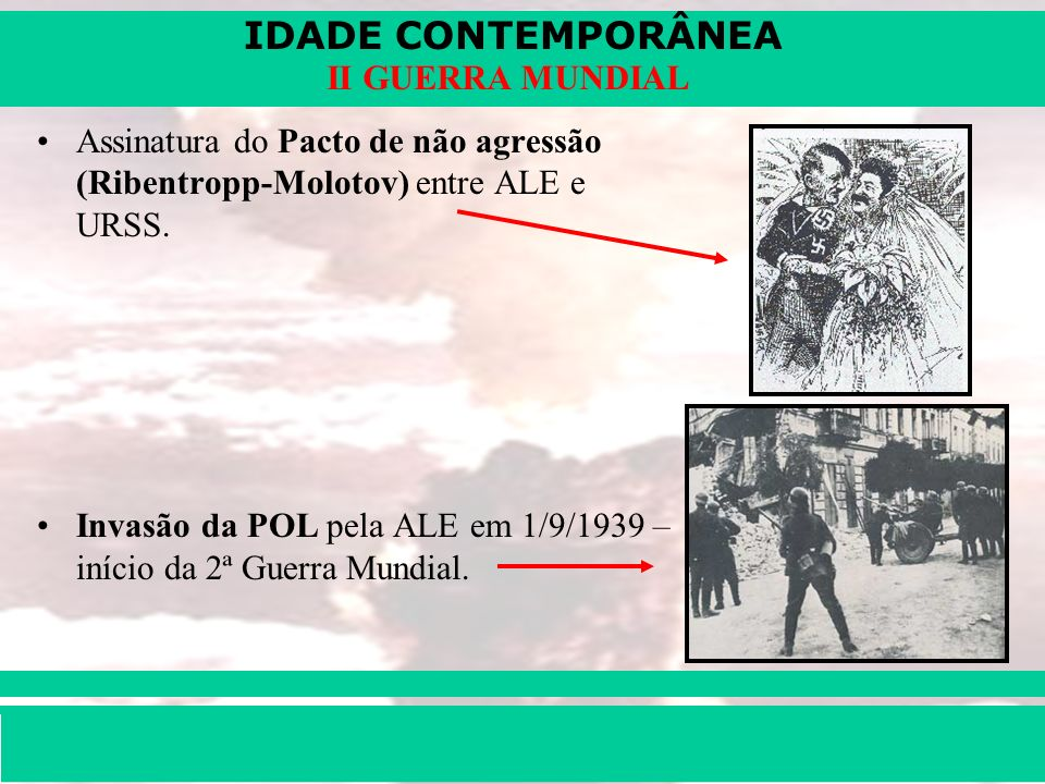 Assinatura do Pacto de não agressão (Ribentropp-Molotov) entre ALE e URSS.