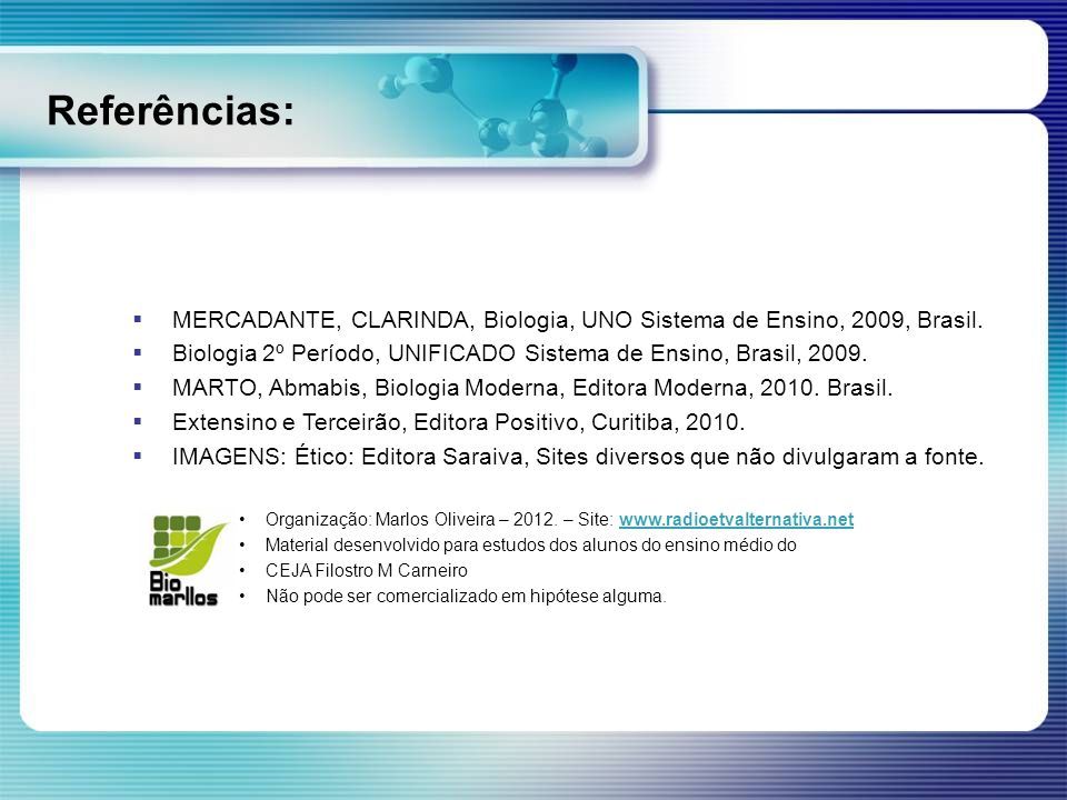 Referências: MERCADANTE, CLARINDA, Biologia, UNO Sistema de Ensino, 2009, Brasil. Biologia 2º Período, UNIFICADO Sistema de Ensino, Brasil, 2009.