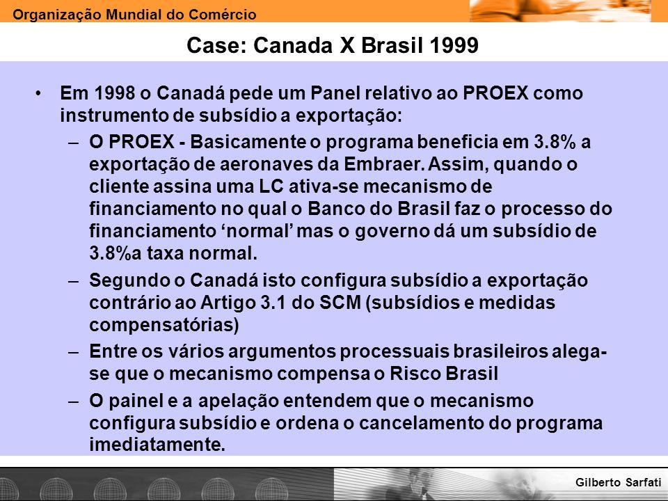 Case: Canada X Brasil 1999 Em 1998 o Canadá pede um Panel relativo ao PROEX como instrumento de subsídio a exportação:
