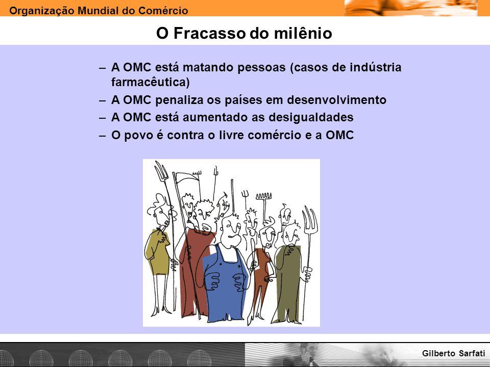 O Fracasso do milênio A OMC está matando pessoas (casos de indústria farmacêutica) A OMC penaliza os países em desenvolvimento.