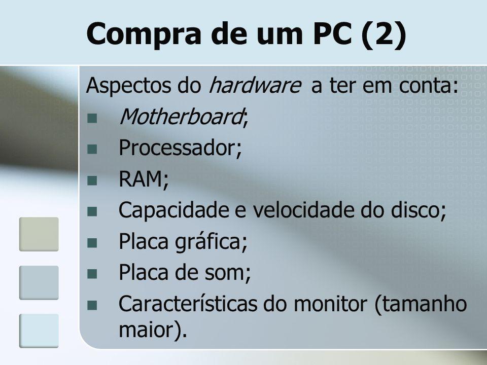 Compra de um PC (2) Aspectos do hardware a ter em conta: Motherboard;