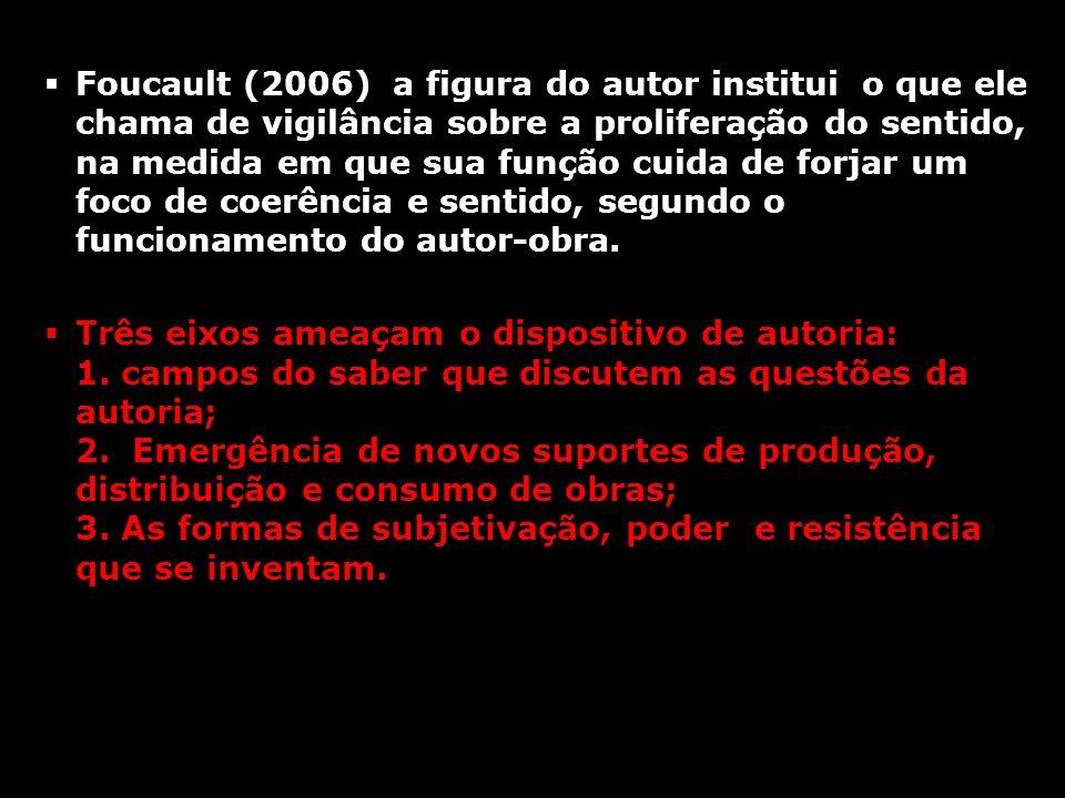 Foucault (2006) a figura do autor institui o que ele chama de vigilância sobre a proliferação do sentido, na medida em que sua função cuida de forjar um foco de coerência e sentido, segundo o funcionamento do autor-obra.