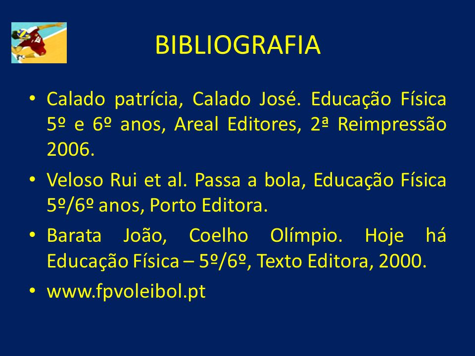BIBLIOGRAFIA Calado patrícia, Calado José. Educação Física 5º e 6º anos, Areal Editores, 2ª Reimpressão 2006.