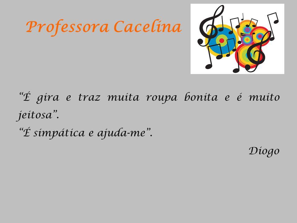 Professora Cacelina É gira e traz muita roupa bonita e é muito jeitosa .