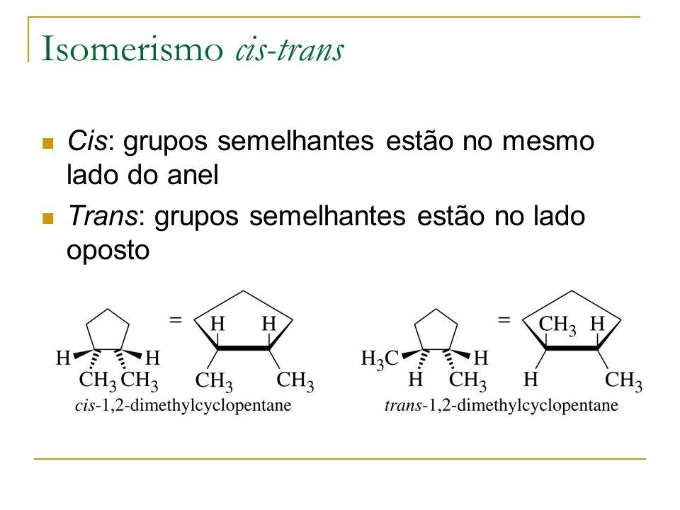 Isomerismo cis-trans Cis: grupos semelhantes estão no mesmo lado do anel.