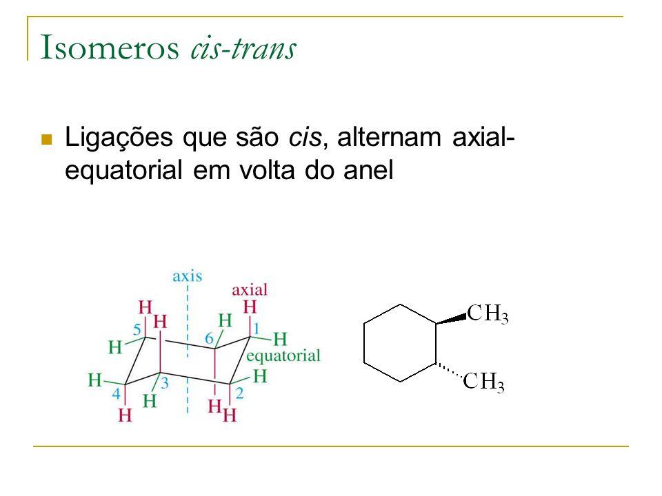 Isomeros cis-trans Ligações que são cis, alternam axial-equatorial em volta do anel