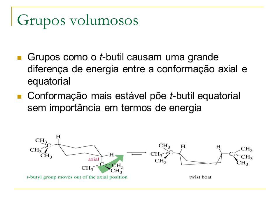 Grupos volumosos Grupos como o t-butil causam uma grande diferença de energia entre a conformação axial e equatorial.