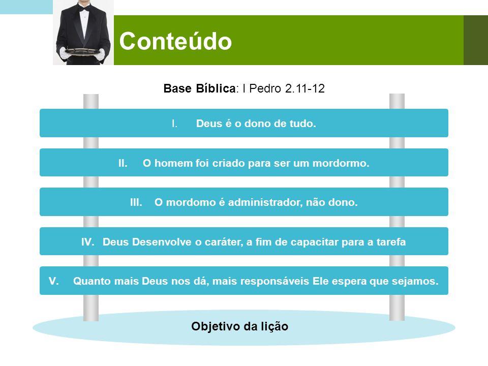 Conteúdo Base Bíblica: I Pedro 2.11-12 Objetivo da lição