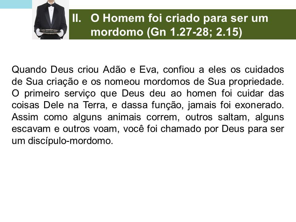 O Homem foi criado para ser um mordomo (Gn 1.27-28; 2.15)