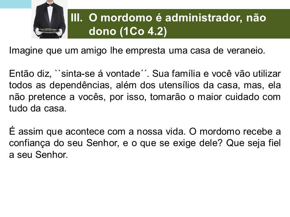 O mordomo é administrador, não dono (1Co 4.2)