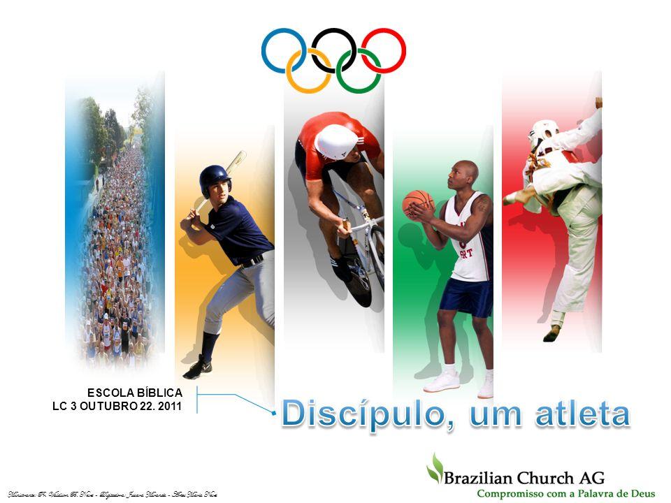 Discípulo, um atleta ESCOLA BÍBLICA LC 3 OUTUBRO 22. 2011