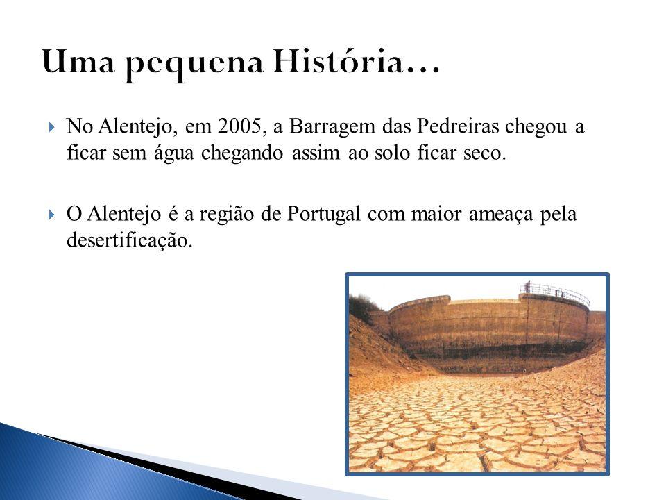 Uma pequena História… No Alentejo, em 2005, a Barragem das Pedreiras chegou a ficar sem água chegando assim ao solo ficar seco.