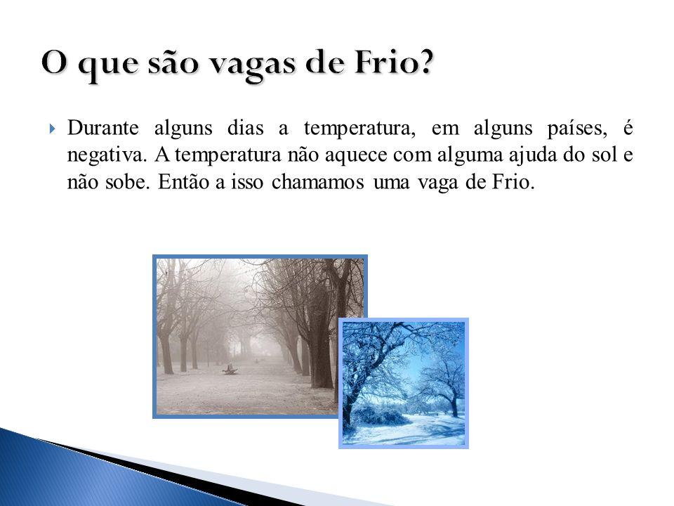 O que são vagas de Frio