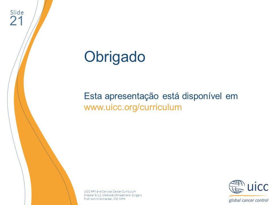 Slide 21. Obrigado. Esta apresentação está disponível em www.uicc.org/curriculum.