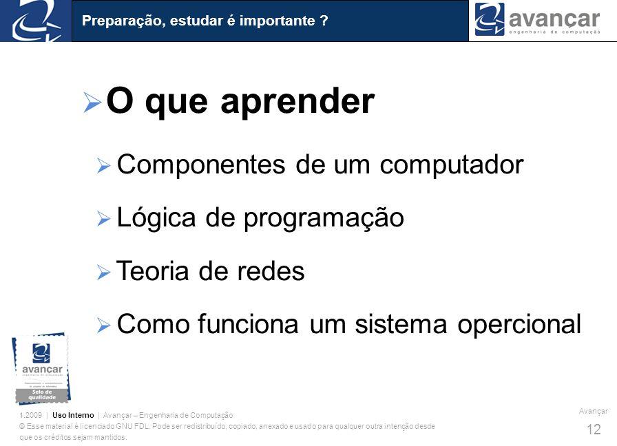 O que aprender Componentes de um computador Lógica de programação