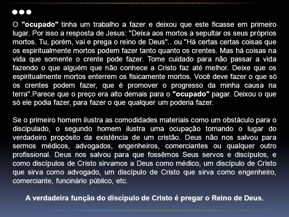 A verdadeira função do discípulo de Cristo é pregar o Reino de Deus.