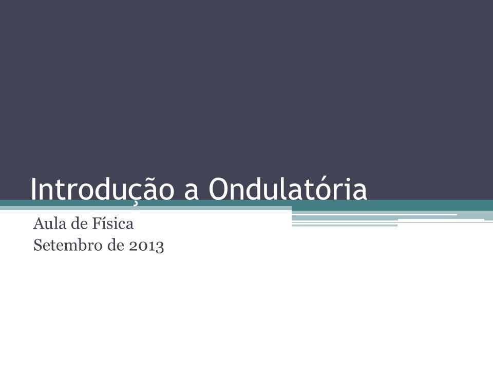 Introdução a Ondulatória