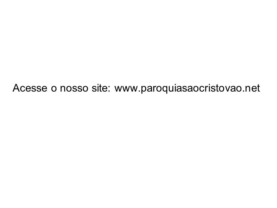 Acesse o nosso site: www.paroquiasaocristovao.net