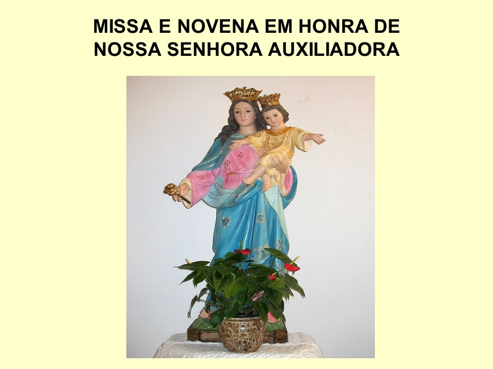 MISSA E NOVENA EM HONRA DE NOSSA SENHORA AUXILIADORA