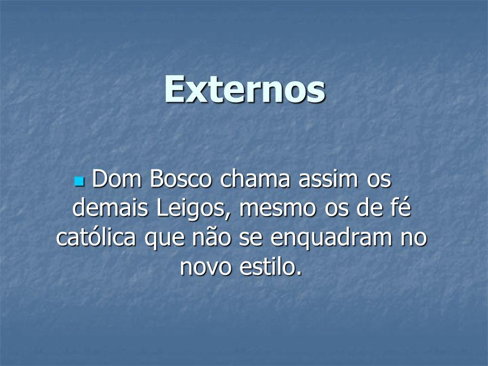 Externos Dom Bosco chama assim os demais Leigos, mesmo os de fé católica que não se enquadram no novo estilo.