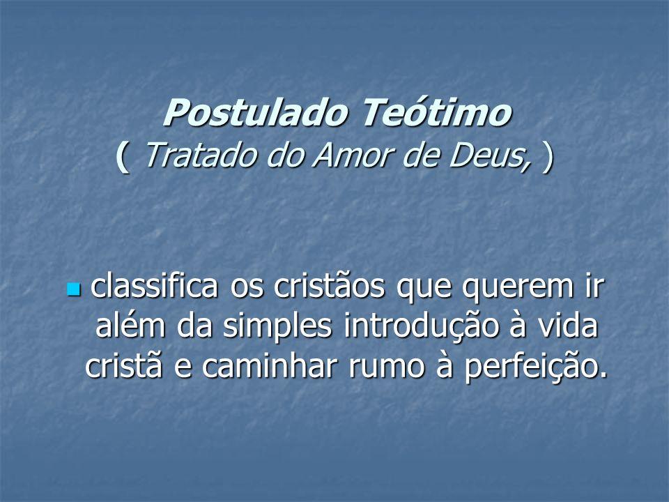 Postulado Teótimo ( Tratado do Amor de Deus, )