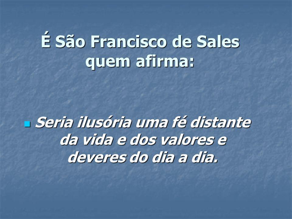 É São Francisco de Sales quem afirma: