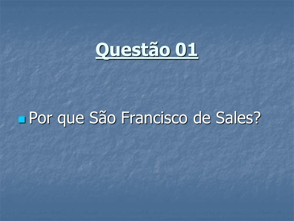 Questão 01 Por que São Francisco de Sales