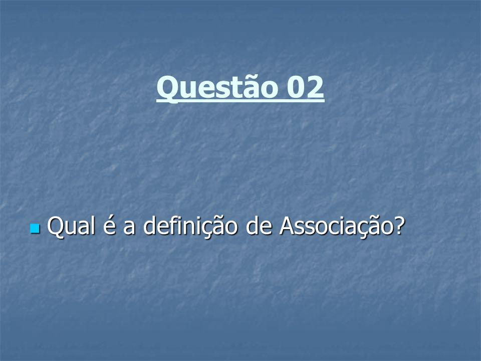 Questão 02 Qual é a definição de Associação