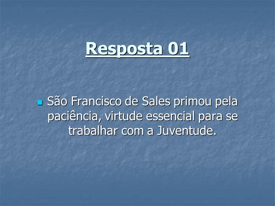 Resposta 01São Francisco de Sales primou pela paciência, virtude essencial para se trabalhar com a Juventude.