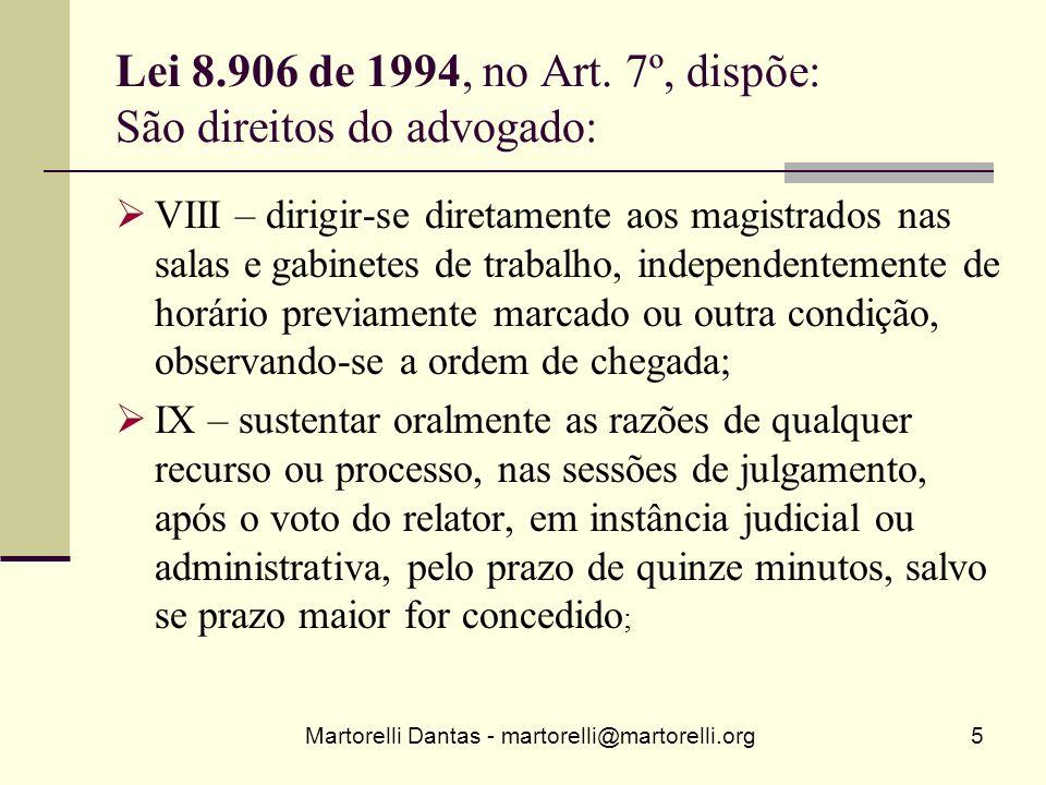 Lei 8.906 de 1994, no Art. 7º, dispõe: São direitos do advogado: