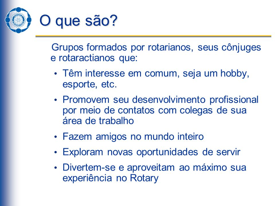 O que são Grupos formados por rotarianos, seus cônjuges e rotaractianos que: Têm interesse em comum, seja um hobby, esporte, etc.