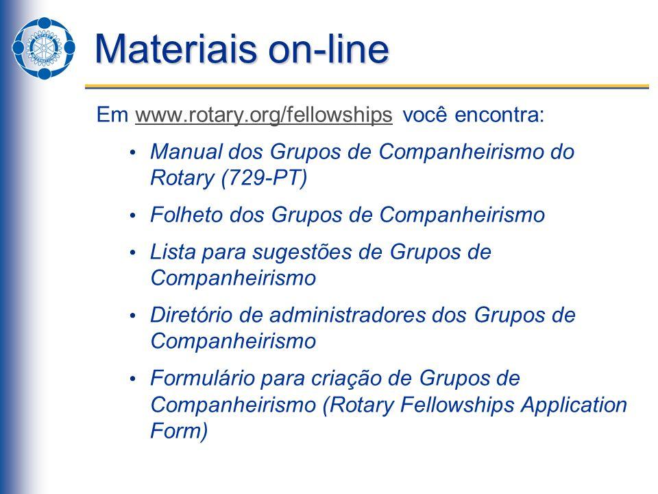 Materiais on-line Em www.rotary.org/fellowships você encontra: