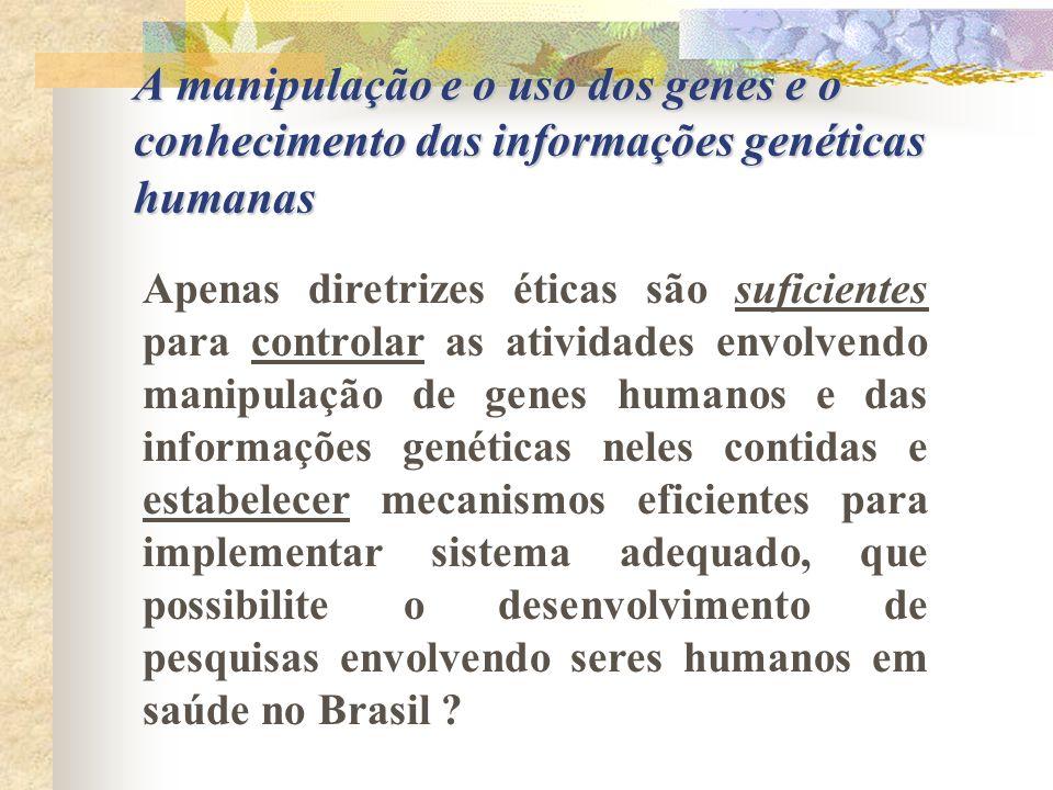 A manipulação e o uso dos genes e o conhecimento das informações genéticas humanas