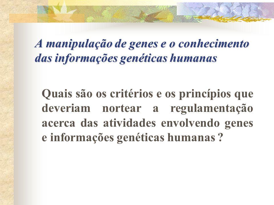 A manipulação de genes e o conhecimento das informações genéticas humanas