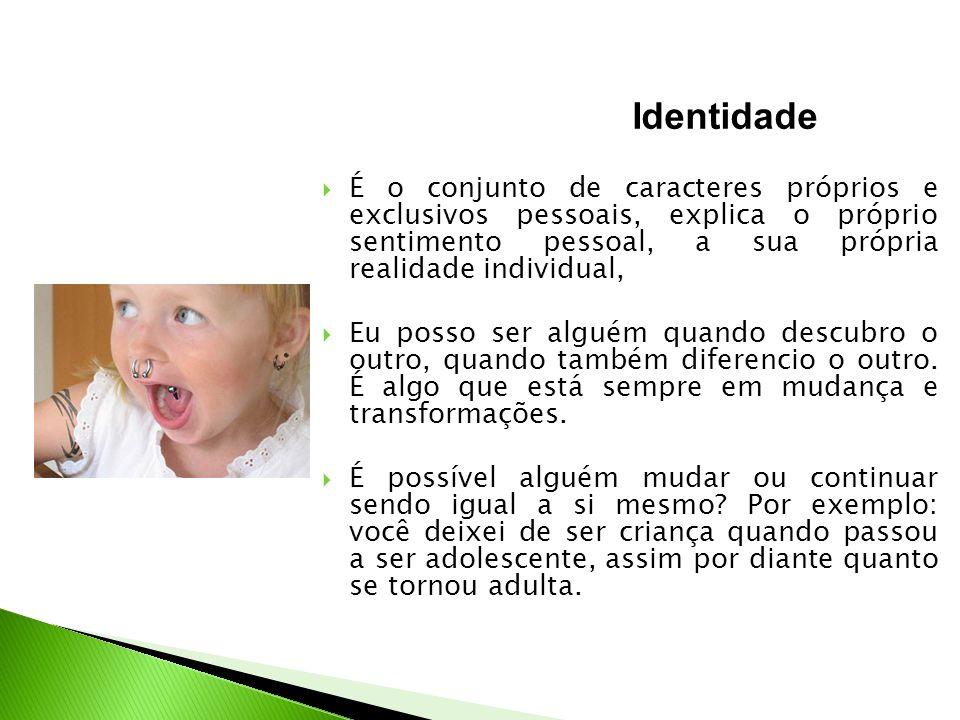 Identidade É o conjunto de caracteres próprios e exclusivos pessoais, explica o próprio sentimento pessoal, a sua própria realidade individual,