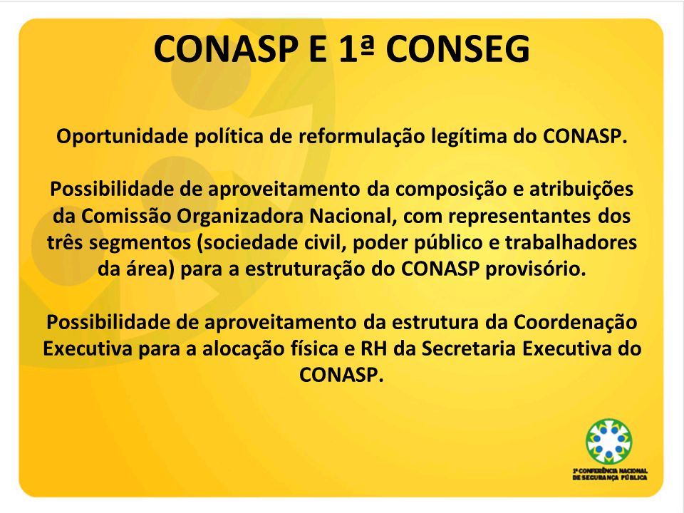 CONASP E 1ª CONSEG Oportunidade política de reformulação legítima do CONASP.